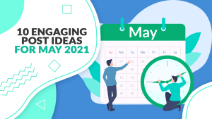 Creative post ideas for May 2021