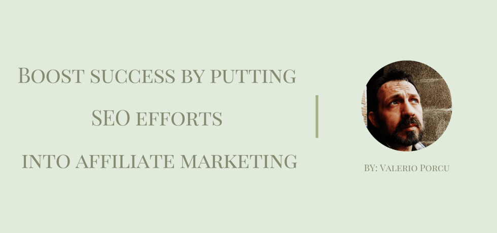 Boost success by putting SEO efforts into affiliate marketing by Valerio Porcu