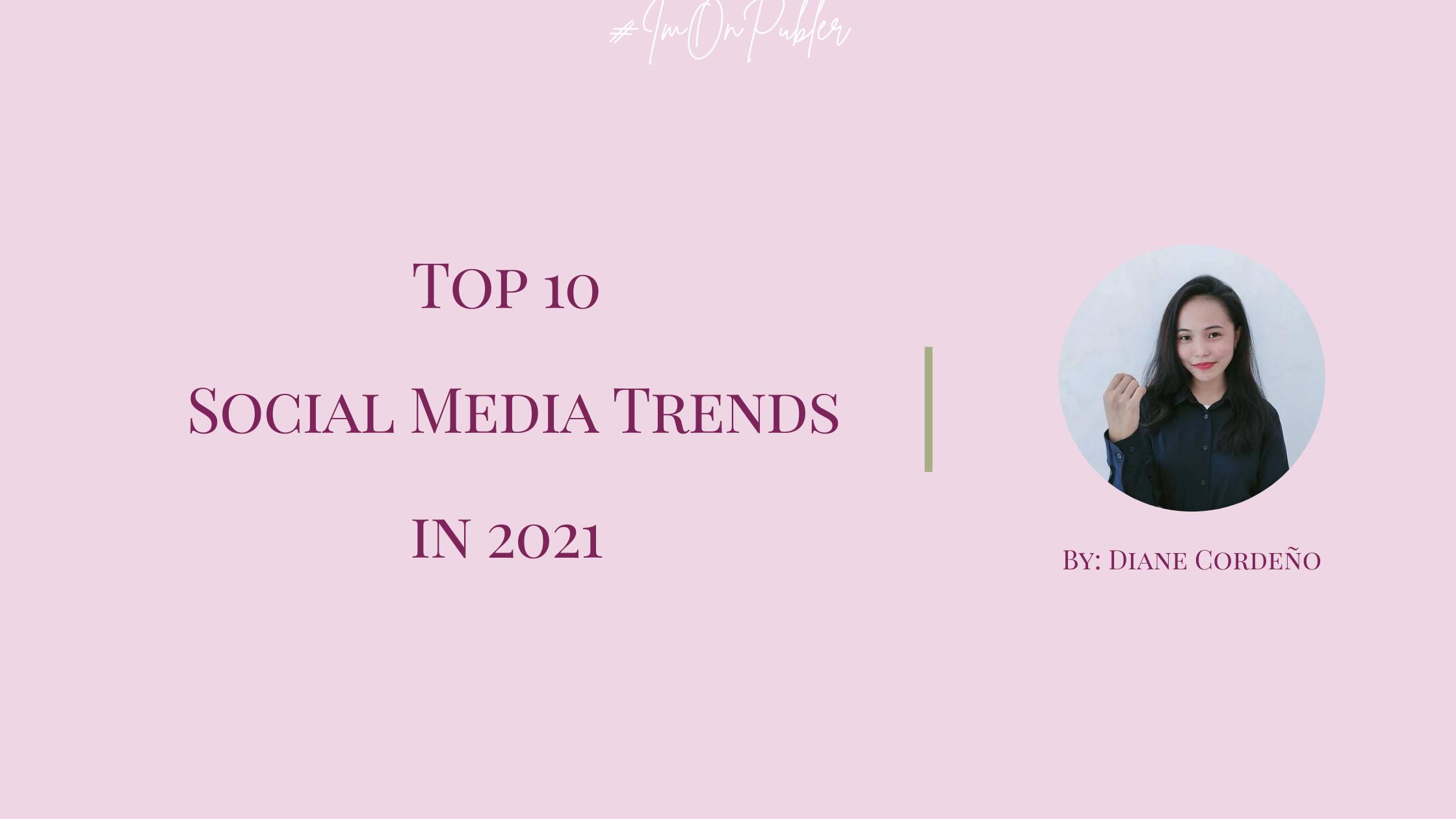 Top 10 Social Media Trends in 2021 by Diane Cordeño