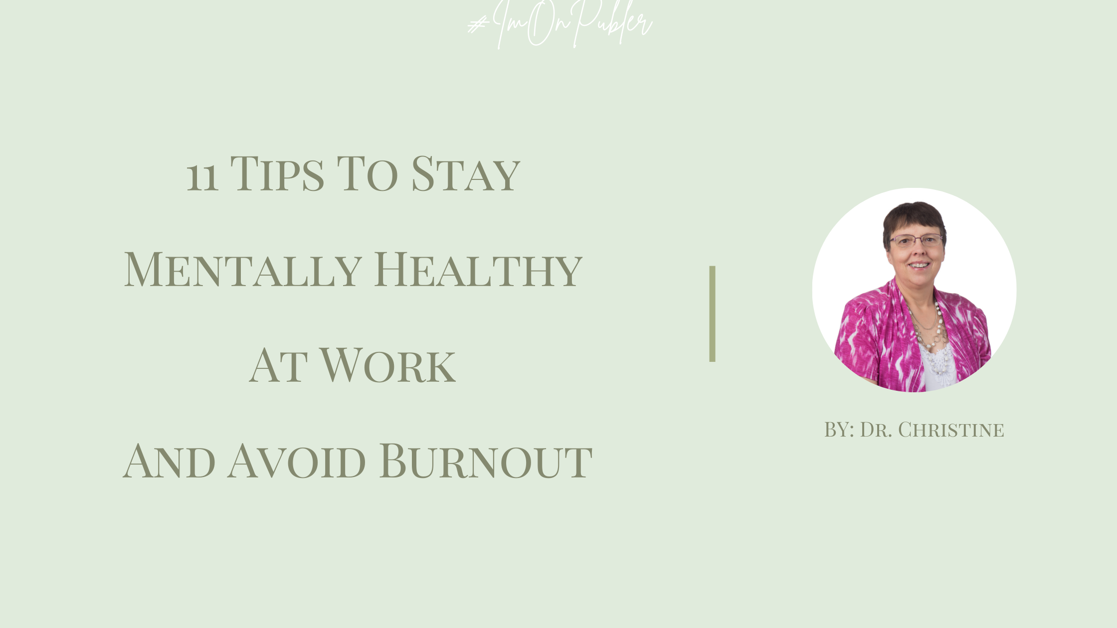 11 Tips To Stay Mentally Healthy At Work And Avoid Burnout by Dr. Christine