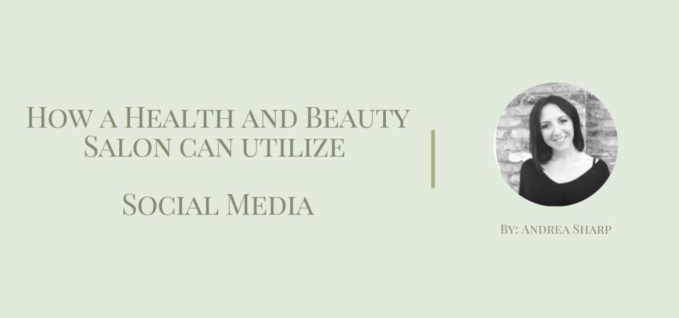 How a Health and Beauty Salon can utilize Social Media