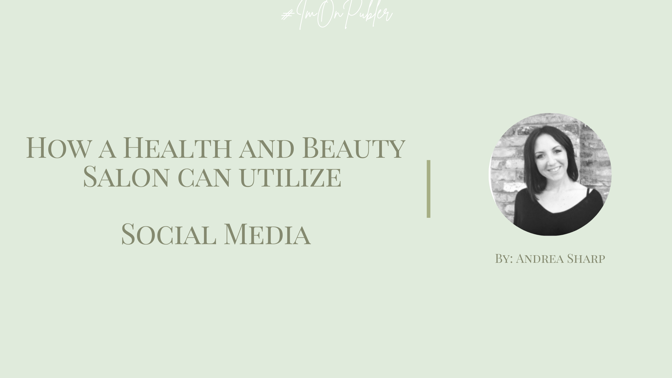 How a Health and Beauty Salon can utilize Social Media by Andrea Sharp