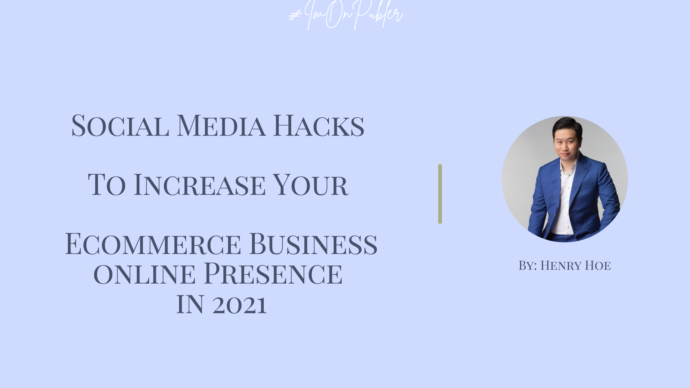 Social Media Hacks To Increase Your Ecommerce Business Presence Online in 2021 by Henry Hoe