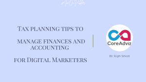 Tax planning tips to manage finances and accounting for Digital Marketers by Rajiv Singh