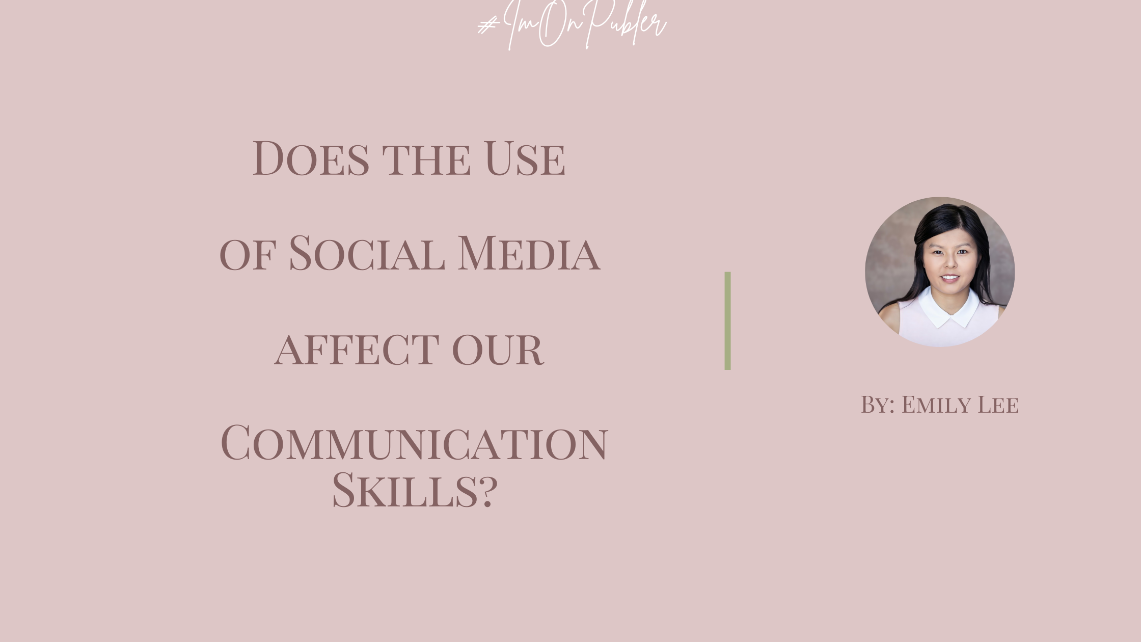 Does the Use of Social Media affect our Communication Skills? by Emily Lee