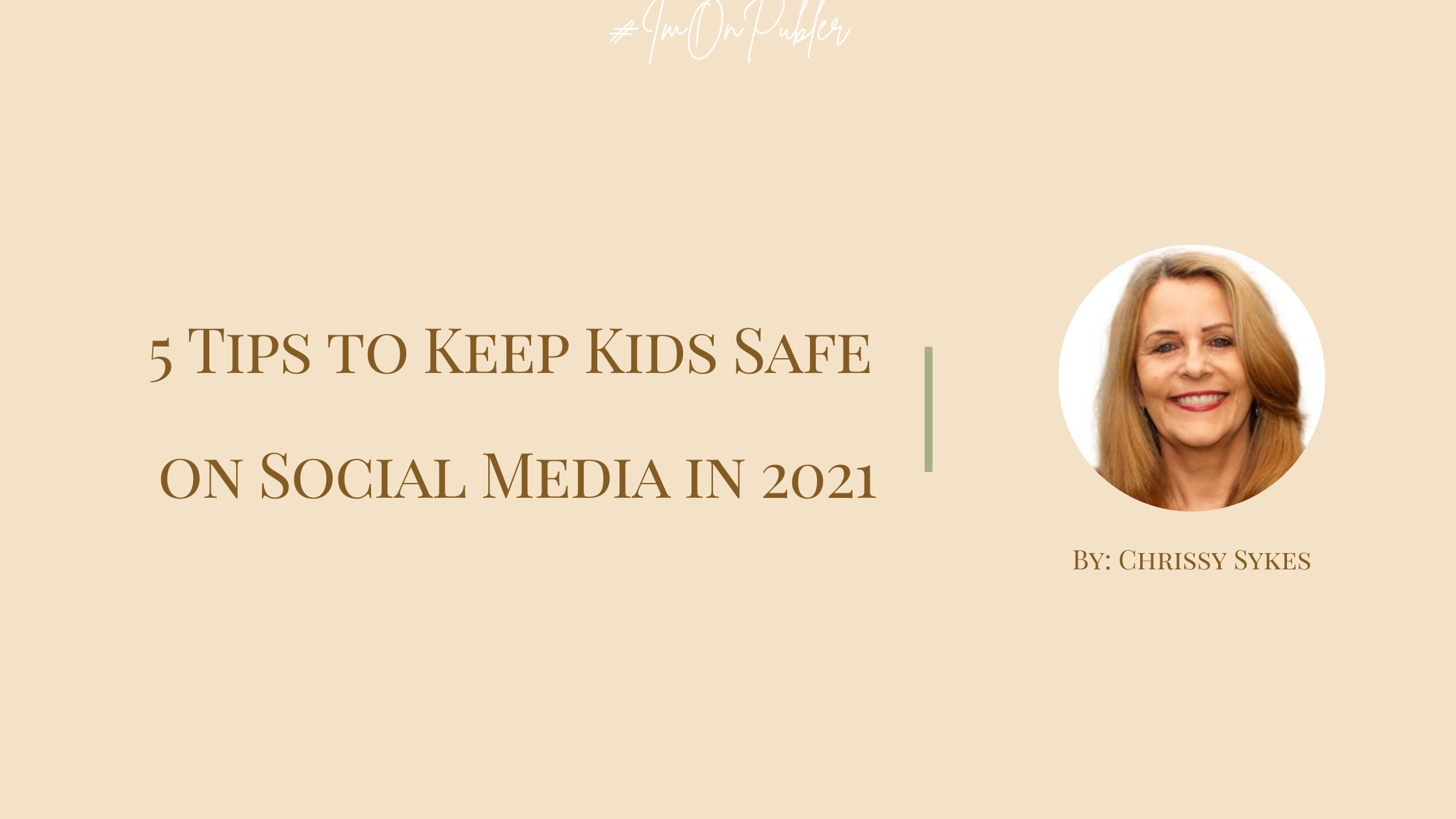 5 Tips to Keep Kids Safe on Social Media in 2021 by Chrissy Sykes