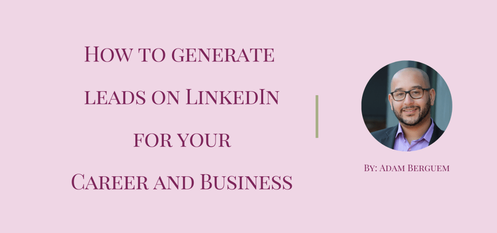 How to generate leads on LinkedIn for your Career and Business by Adam Berguem