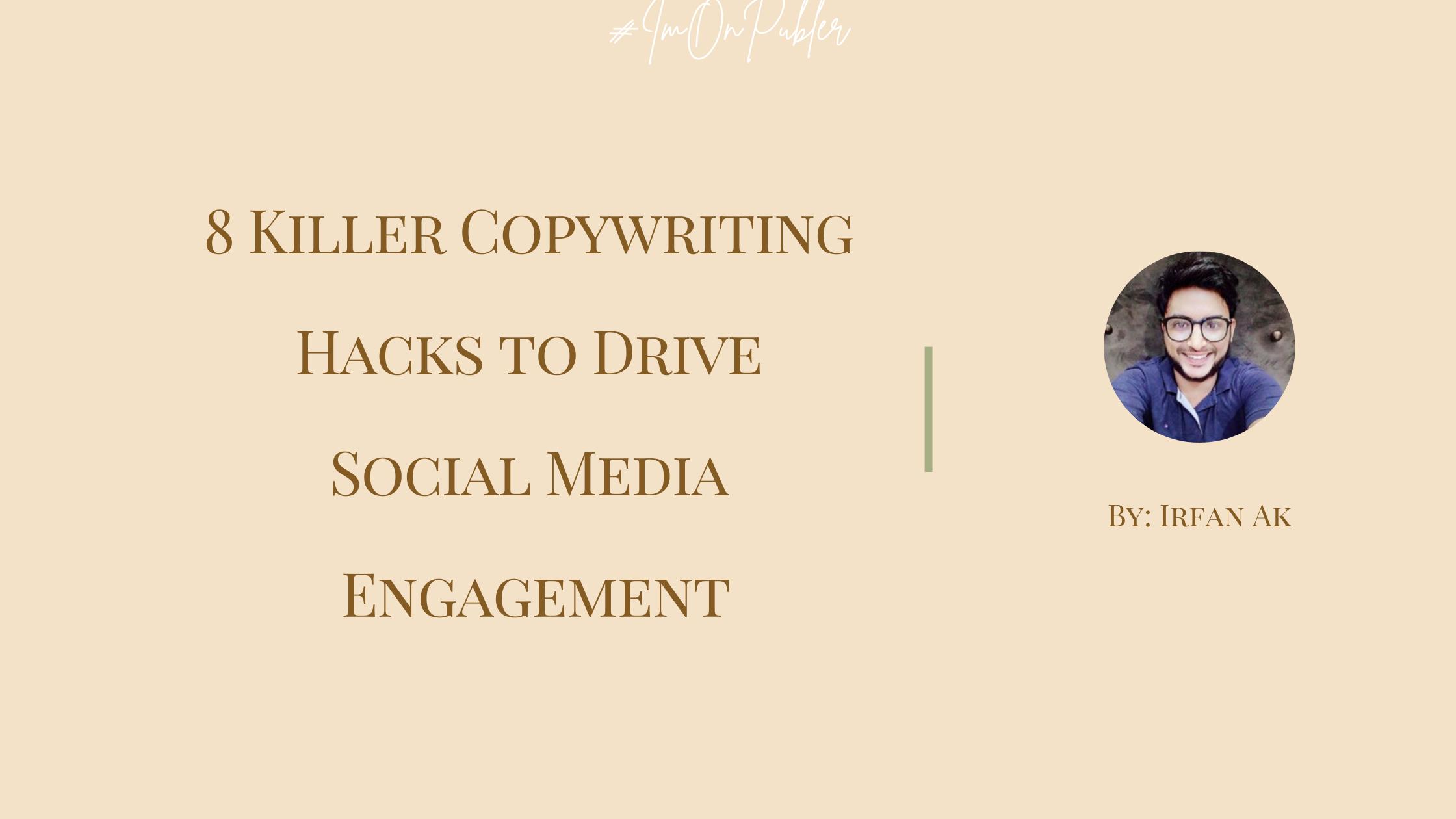 8 Killer Copywriting Hacks to Drive Social Media Engagement by Irfan