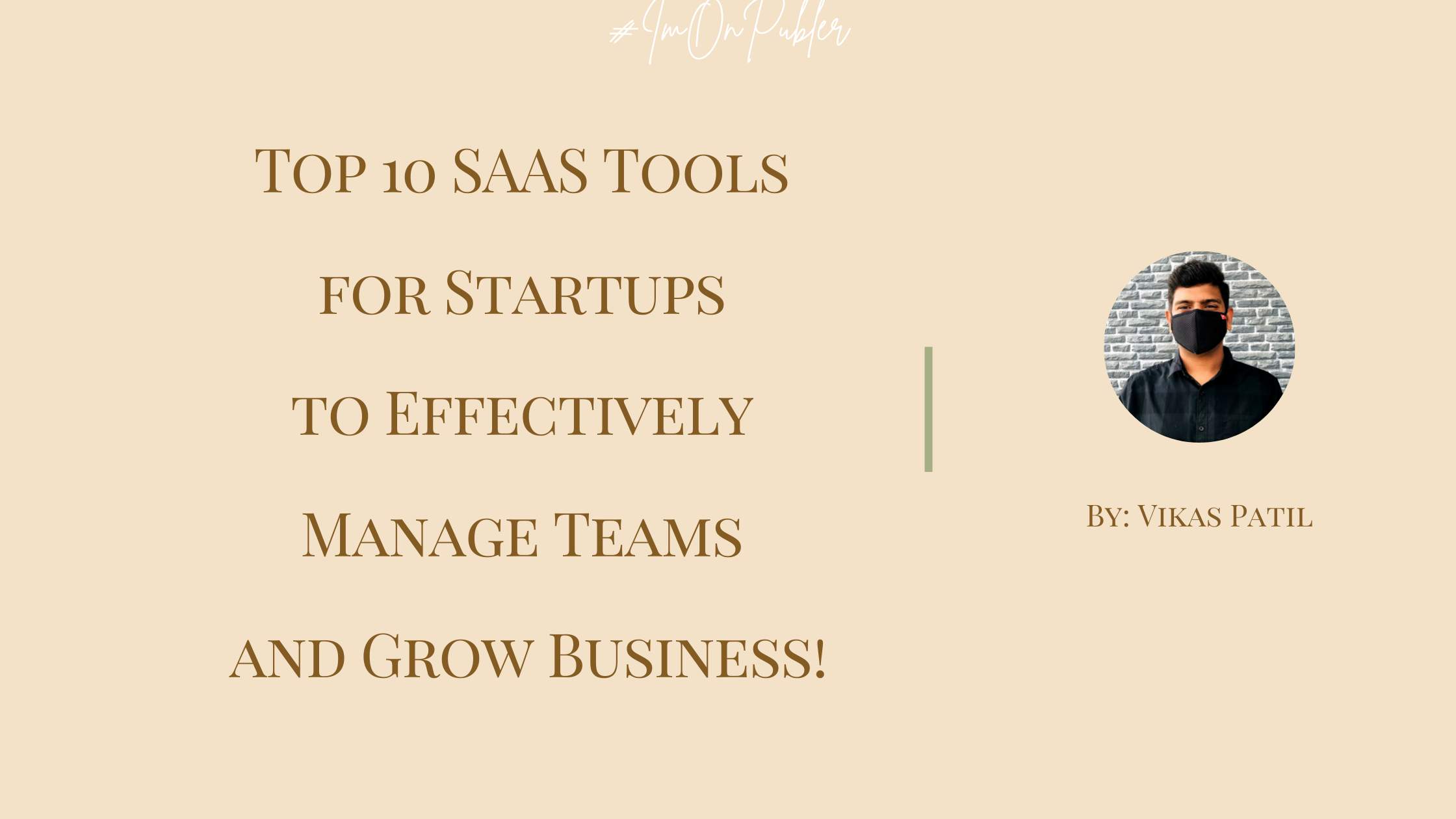 Top 10 SAAS Tools for Startups to Effectively Manage Teams and Grow Business! by Vikas Patil