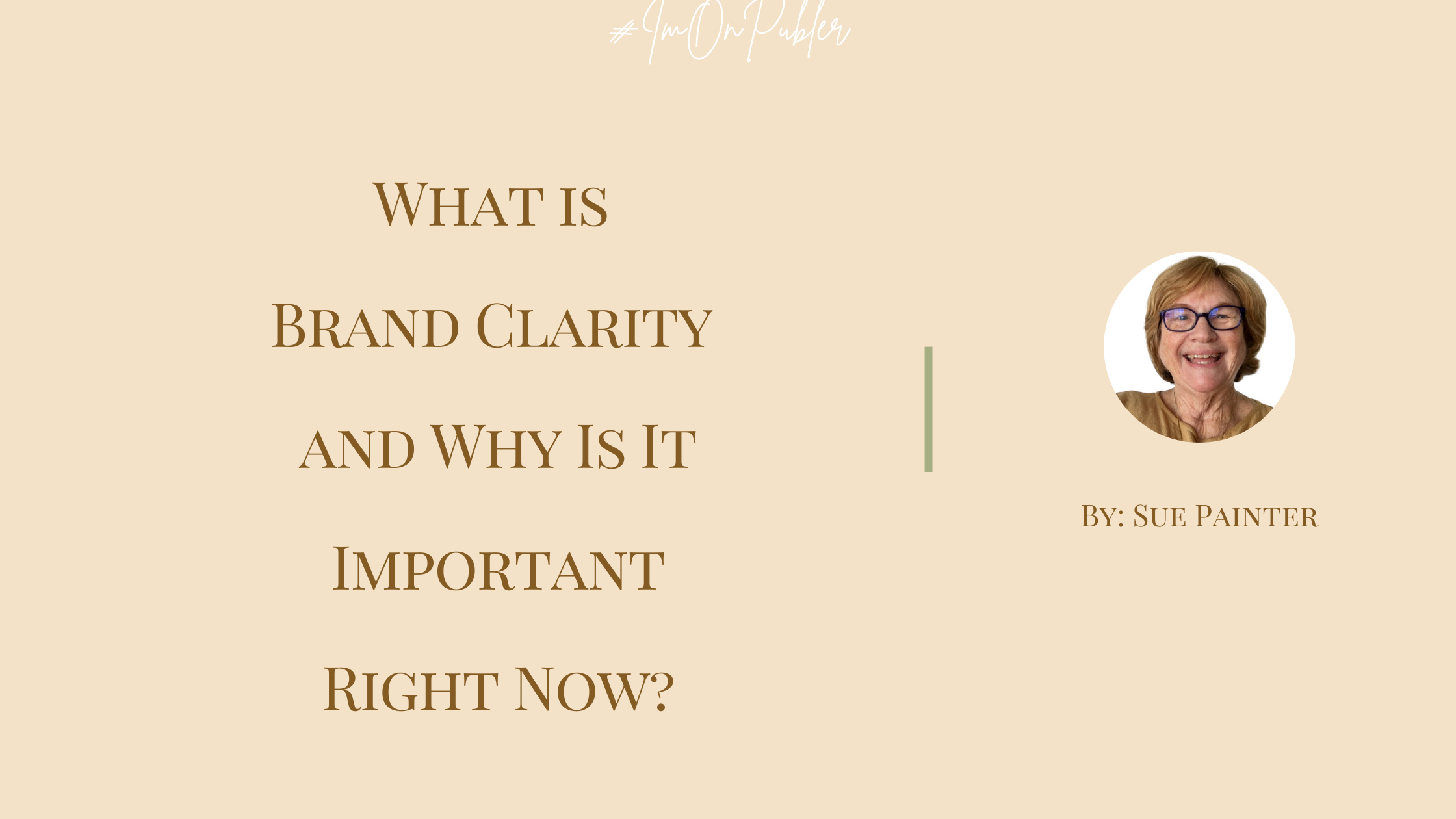 What is Brand Clarity and Why Is It Important Right Now? by Sue Painter