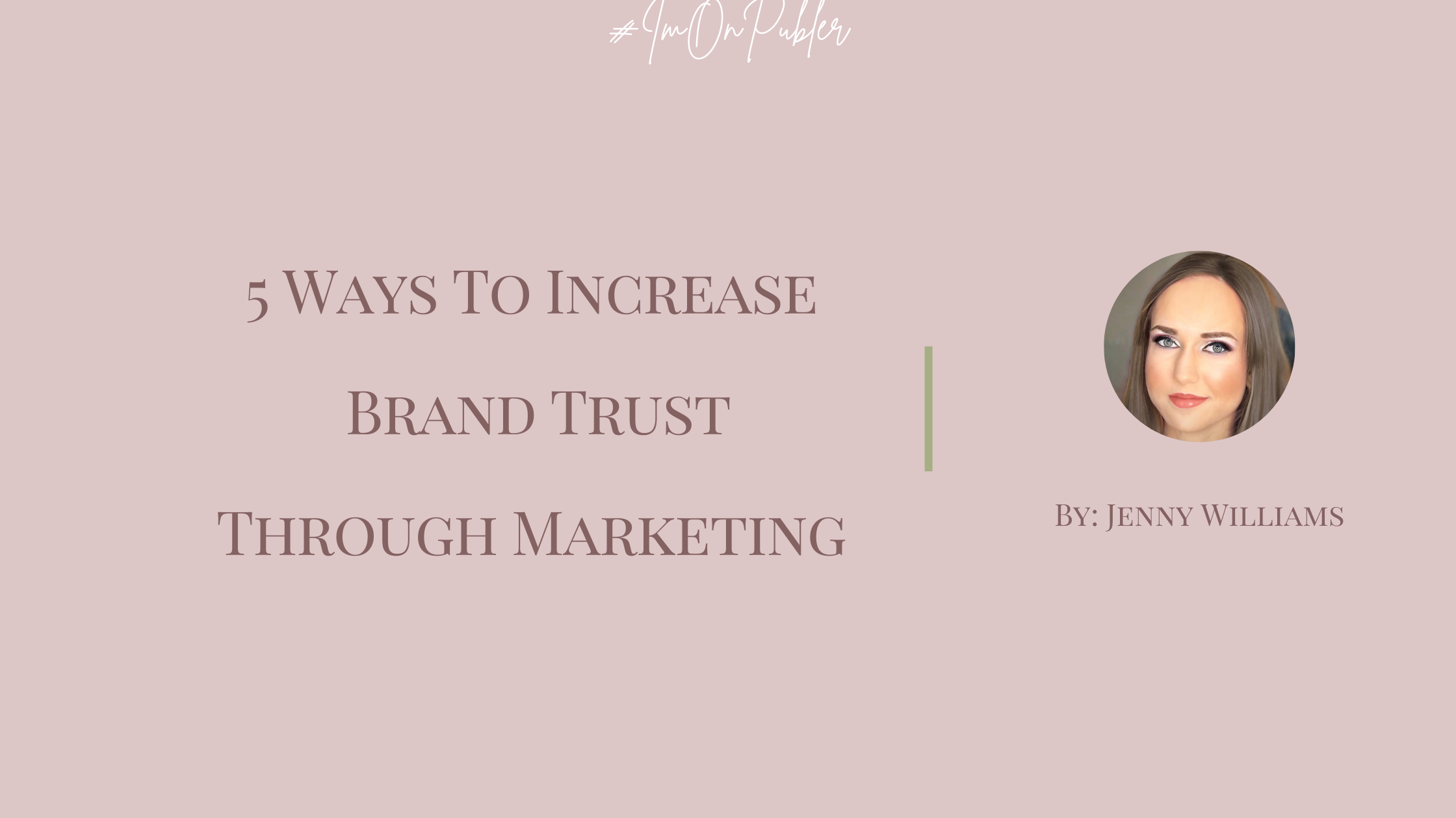 5 Ways To Increase Brand Trust Through Marketing by Jenny Williams