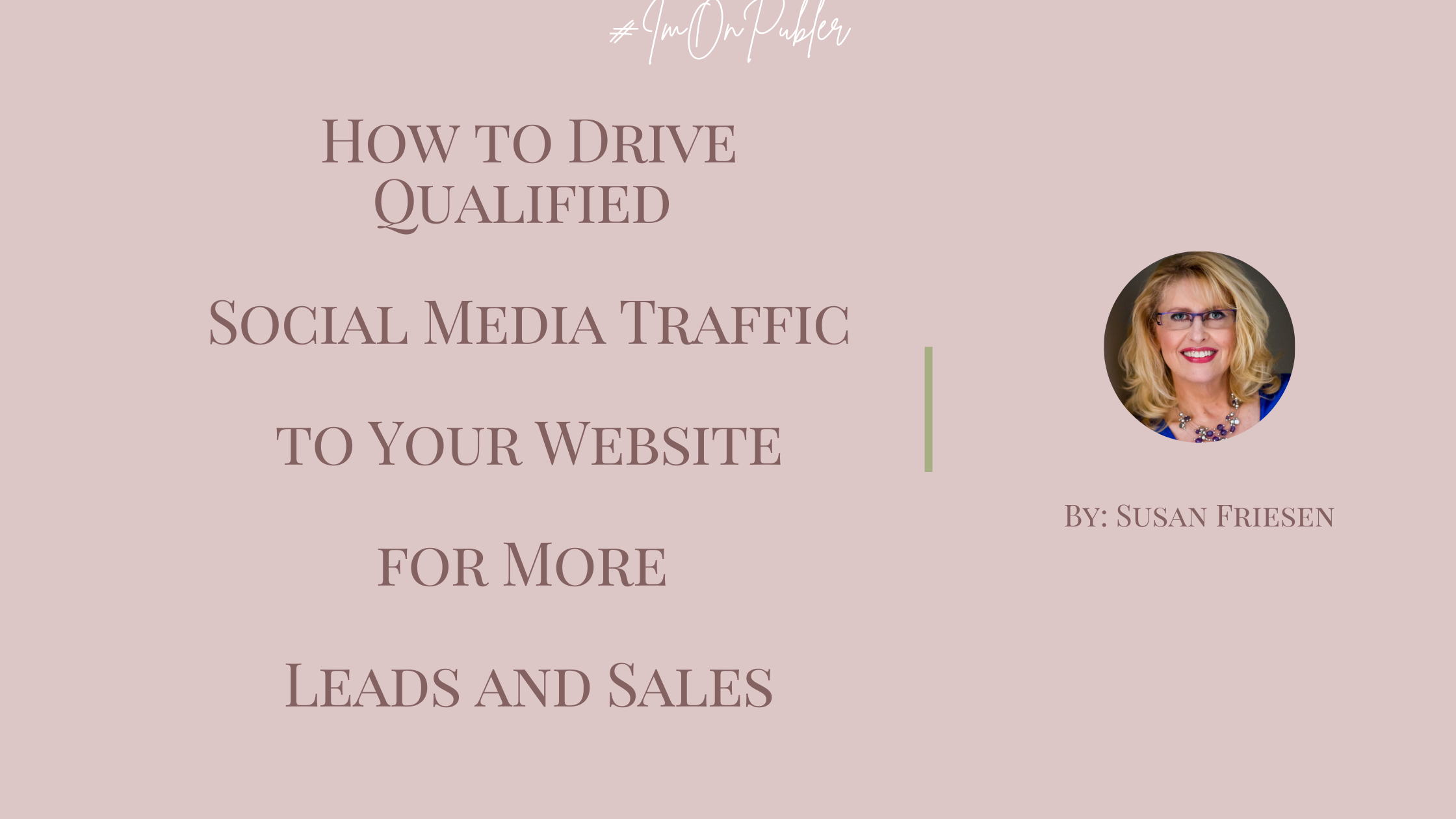How to Drive Qualified Social Media Traffic to Your Website for More Leads and Sales bySusan Friesen