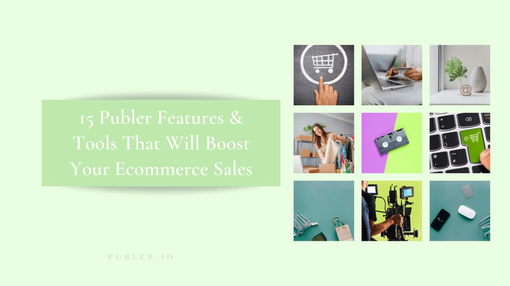 15 Publer Features & Tools That Will Boost Your Ecommerce Sales