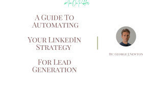 A Guide To Automating Your LinkedIn Strategy For Lead Generation - for publer.io by George J. Newton