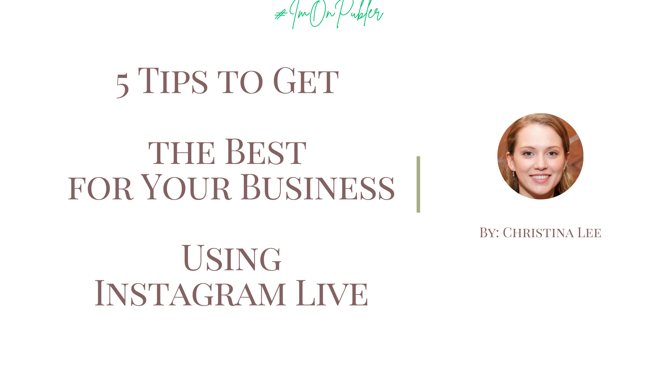 5 Tips to Get   the Best  for Your Business   Using  Instagram Live Christina Lee